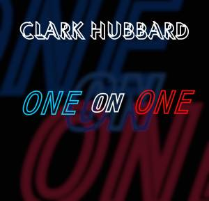 Clark Hubbard - One On One -Single-
