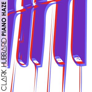 Clark Hubbard - Piano Haze 2017