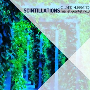 """Scintillations: Mallet Quartet No. 3"" cover art Clark Hubbard, 2017"