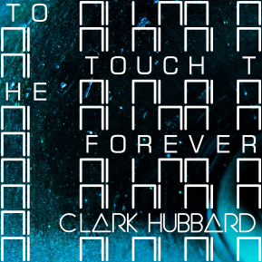 """""""To Touch The Forever"""" cover art Clark Hubbard, 2017"""