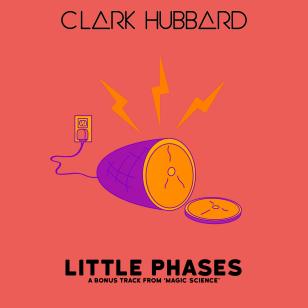 """Little Phases ['Magic Science' bonus track]"" cover art Clark Hubbard, 2017"
