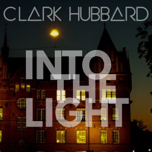 CLARK HUBBARD - Into The Light