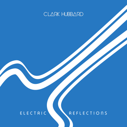 Clark Hubbard - Electric Reflections