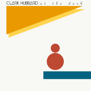 CLARK HUBBARD - At The Dock