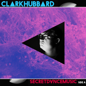 CLARK HUBBARD - Secret Dance Music - Side A