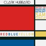 clark hubbard - redblueyellow cover