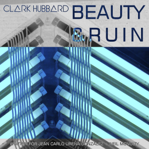Clark Hubbard - Beauty and Ruin
